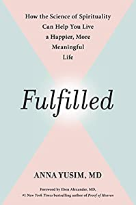 Fulfilled: How the Science of Spirituality Can Help You Live a Happier, More Meaningful Life