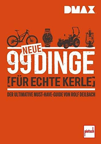 DMAX 99 neue Dinge für echte Kerle: Der ultimative Must-Have-Guide von Rolf Deilbach