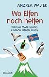 Wo Elfen noch helfen: Warum man Island einfach lieben muss - Andrea Walter