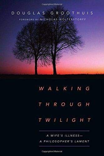 Image of Walking Through Twilight: A Wife's Illness―A Philosopher's Lament