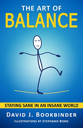 Book: The Art of Balance - Staying Sane in an Insane World by David J. Bookbinder