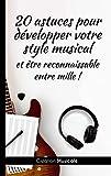 20 astuces pour développer votre style musical : Et être reconnaissable entre mille | 44 pages | Couverture brillante | Format Poche (12.7 x 20.3 cm | 5 x 8 pouces) (French Edition)