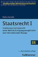 Staatsrecht I: Staatsorganisationsrecht Unter Berucksichtigung Europaischer Und Internationaler Bezuge (Sr-studienreihe Rechtswissenschaften)