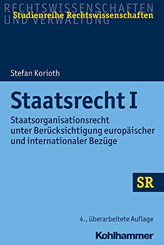Staatsrecht I: Staatsorganisationsrecht unter Berücksichtigung europäischer und internationaler Bezüge (SR-Studienreihe Rechtswissenschaften)