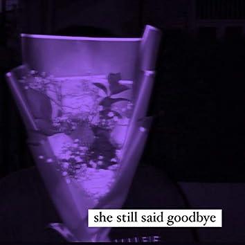 She Still Said Goodbye