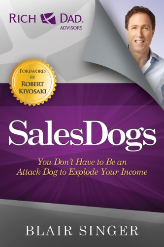 Sales Dogs: You Don't Have to be an Attack Dog to Explode Your Income (Rich Dad's Advisors (Paperback)) (English Edition)