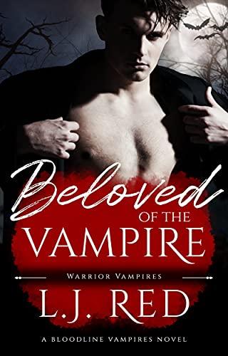 Beloved of the Vampire: A Bloodline Vampires Novel (Warrior Vampires Book 1) by [L.J. Red]