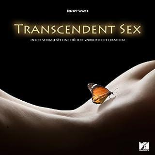 Transcendent Sex     In der Sexualität eine höhere Wirklichkeit erfahren              Autor:                                                                                                                                 Jenny Wade                               Sprecher:                                                                                                                                 Sonia Muratore                      Spieldauer: 4 Std. und 9 Min.     15 Bewertungen     Gesamt 3,3
