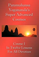 Swami Paramahansa Yogananda's Super Advanced Course: Number 1 Divided in Twelve Lessons