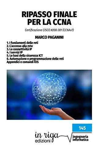Ripasso finale per la CCNA: Certificazione CISCO #200-301 (Ingegneria Vol. 145)