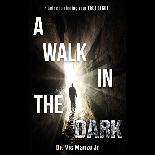 A Walk in the Dark Audiobook By Dr. Victor Manzo Jr. cover art