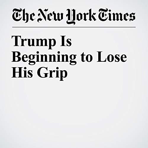 Trump Is Beginning to Lose His Grip audiobook cover art