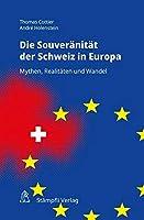Souveraenitaet der Schweiz in Europa: Mythen, Realitaeten und Wandel