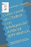 Cómo crear un Chabot con Inteligencia Artificial IBM Watson: Aprende desde cero a crear un potente Asistente Watson gratis