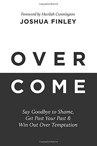 Overcome: Say Goodbye to Shame, Get Past Your Past & Win Out Over Temptation