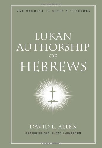 Compare Textbook Prices for Lukan Authorship of Hebrews New American Commentary Studies in Bible and Theology Illustrated Edition ISBN 9780805447149 by Allen, David L.