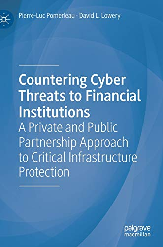 Compare Textbook Prices for Countering Cyber Threats to Financial Institutions: A Private and Public Partnership Approach to Critical Infrastructure Protection 1st ed. 2020 Edition ISBN 9783030540531 by Pomerleau, Pierre-Luc,Lowery, David L.