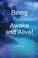 Being, Awake and Alive!