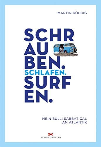 Schrauben. Schlafen. Surfen.: Mein Bulli-Sabbatical am Atlantik (Abenteuer & Fernweh)