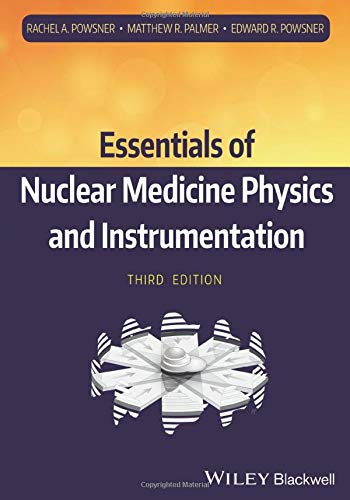 Compare Textbook Prices for Essentials of Nuclear Medicine Physics and Instrumentation 3 Edition ISBN 9780470905500 by Powsner, Rachel A.,Palmer, Matthew R.,Powsner, Edward R.