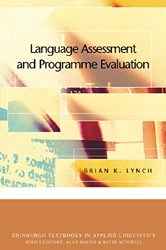 Language Assessment and Program Evaluation: Language Assessment and Programme Evaluation (Edinburgh Textbooks in Applied