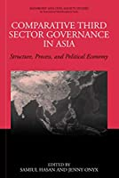 Comparative Third Sector Governance in Asia: Structure, Process, and Political Economy (Nonprofit and Civil Society Studies)