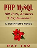 PHP  MySQL 100 Tests, Answers &  Explanations, A Beginner's Guide (English Edition)