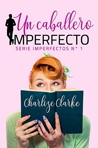 Un caballero imperfecto, Imperfectos 01 – Charlize Clarke (Rom)   41wvUpi9YYL
