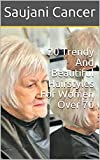 20 Trendy And Beautiful Hairstyles For Women Over 70