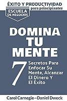 Éxito y Productividad - Domina tu Mente: 7 Secretos Para Enfocar Su Mente, Alcanzar El Dinero Y El Exito - Descubre el poder de tu mente - Crea Nuevos Hábitos con Inteligencia Emocional (Mental Toughness - Spanish Version)