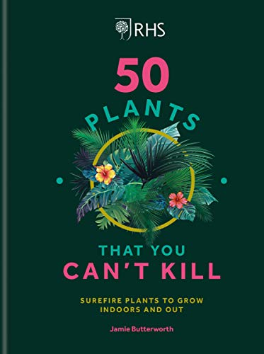 RHS 50 Plants You Can't Kill: Surefire Plants to Grow Indoors and Out (English Edition)