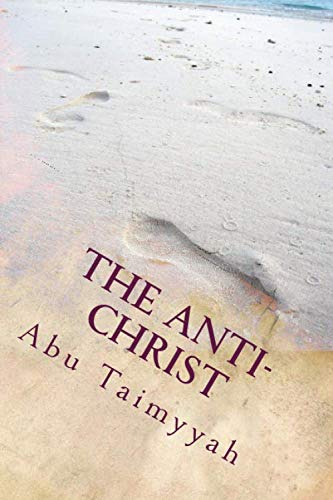 The Anti-Christ: The Life, Times and Trials of al-Masih ad-Dajjal (Dajjal AntiChrist Fitnah Dajjal The End of Days)