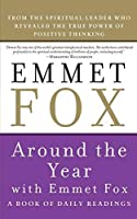 Around the Year with Emmet Fox: A Book of Daily Readings by Emmet Fox(2009-04-28)