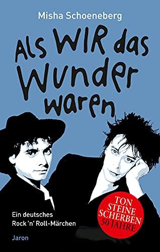 Als wir das Wunder waren: Ein deutsches Rock'n'Roll-Märchen, erzählt in zehn und einer Nacht