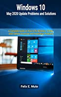Windows 10 May 2020 Update Problems and Solutions: A Complete Guide on How to fix Windows 10 May 2020 Update Download and Installation Problems Front Cover