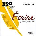 Écrire - 350 techniques d'écriture créative de Faly Stachak