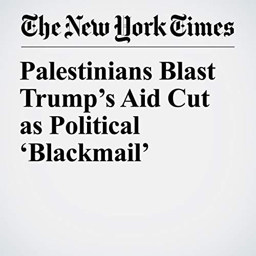 Palestinians Blast Trump's Aid Cut as Political 'Blackmail' copertina