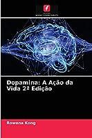 Dopamina: A Ação da Vida 2a Edição