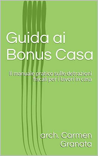 Guida ai Bonus Casa: Il manuale pratico sulle detrazioni fiscali per i lavori in casa