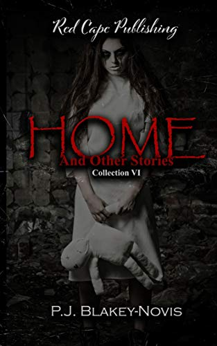 Home & Other Stories: Collection VI by [P.J. Blakey-Novis]