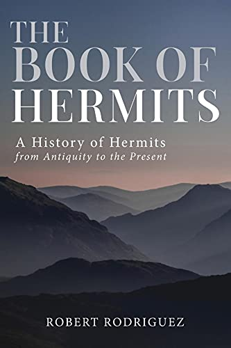 The Book of Hermits: A History of Hermits from Antiquity to the Present (English Edition)