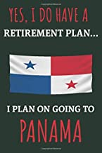 Yes, i do have a retirement plan... I plan on going to Panama: Funny Novelty expat gift for people retiring to Panama in the sun: : Lined Notebook / ... 120 Pages, 6x9, Soft Cover, Matte Finish