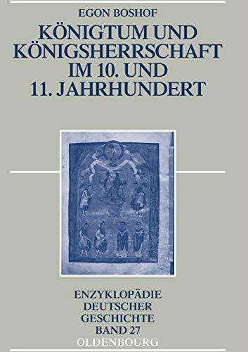 Königtum und Königsherrschaft im 10. und 11. Jahrhundert (Enzyklopädie deutscher Geschichte, Band 27)