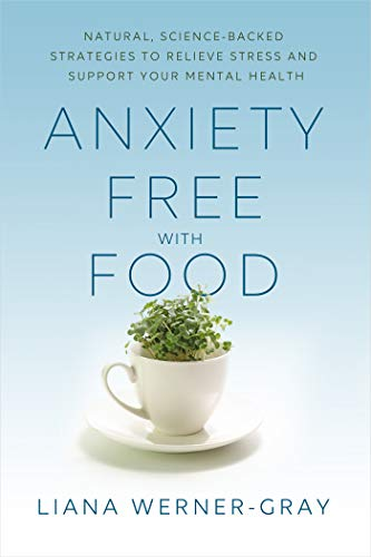 Anxiety-Free with Food: Natural, Science-Backed Strategies to Relieve Stress and Support Your Mental