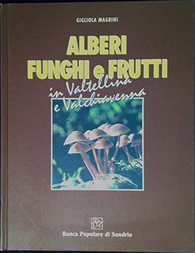 Alberi funghi e frutti in Valtellina e Valchiavenna.