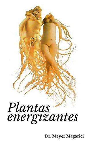 Plantas energizantes (Monografías herbarias del Dr. Meyer Magarici nº 1)
