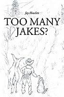 Too Many Jakes?