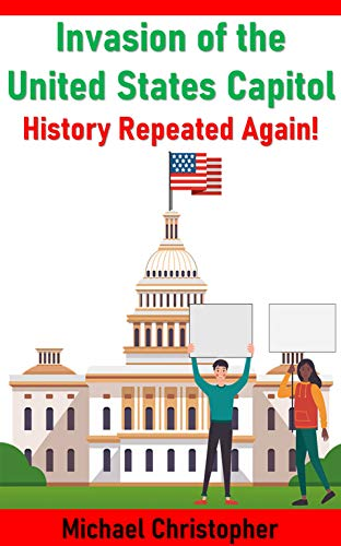 Invasion of the United States Capitol: History Repeated Again! (English Edition)