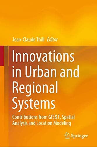 Compare Textbook Prices for Innovations in Urban and Regional Systems: Contributions from GIS&T, Spatial Analysis and Location Modeling 1st ed. 2020 Edition ISBN 9783030436926 by Thill, Jean-Claude