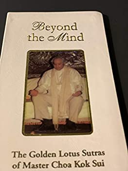 Unknown Binding Beyond the Mind (The Golden Lotus Sutras by Master Choa Kok Sui) Book